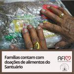 Famílias contam com doações de alimentos do Santuário