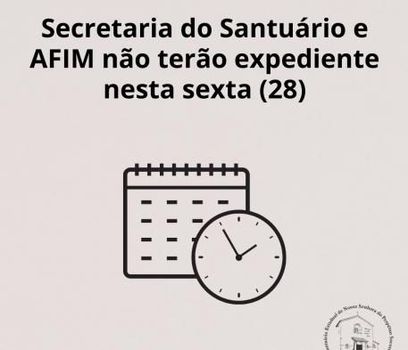 Secretaria do Santuário e AFIM não terão expediente nesta sexta (28)