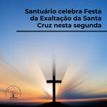 Santuário celebra Festa da Exaltação da Santa Cruz nesta segunda