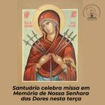 Santuário celebra missa em Memória de Nossa Senhora das Dores nesta terça