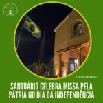 Santuário celebra missa pela Pátria no Dia da Independência
