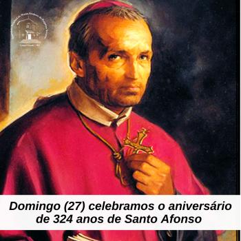Domingo (27) celebramos o aniversário de 324 anos de Santo Afonso