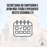Secretaria do Santuário e AFIM não terão expediente nesta segunda (7)