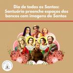 Dia de todos os Santos: Santuário preenche espaços dos bancos com imagens de santos