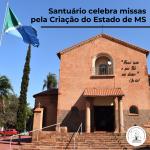 Santuário celebra missas pela Criação do Estado de MS