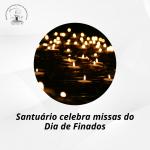 Santuário celebra missas do Dia de Finados