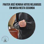 Frater José renova votos religiosos em missa nesta segunda