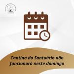 Cantina do Santuário não funcionará neste domingo