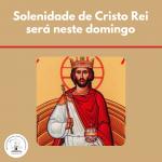 Solenidade de Cristo Rei será neste domingo
