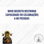 Novo decreto restringe capacidade em celebrações a 80 pessoas