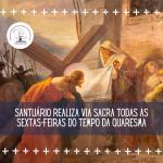 Santuário realiza Via Sacra todas as sextas-feiras do tempo da Quaresma