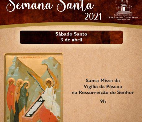 Sábado Santo – Missa de Vigília da Páscoa na Ressurreição do Senhor às 09h