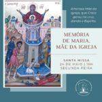 Hoje é celebrada memória litúrgica de Maria, Mãe da Igreja