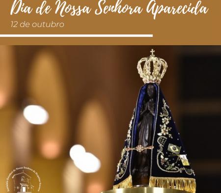 Dia de Nossa Senhora Aparecida - Padroeira do Brasil